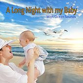 A Long Night with My Baby with Ocean Sounds by Sleeping Baby Songs