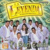 Tu Dices Cuando by La Leyenda De Servando Montalva