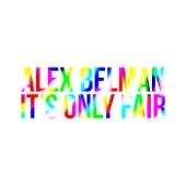 It's Only Fair by Alex Belman