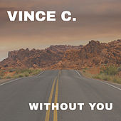 Without You by Vince C.