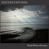 Sounds Exposed, Minds Without Frontiers von Various Artists