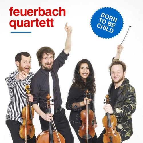 Born to Be Child von Feuerbach Quartett