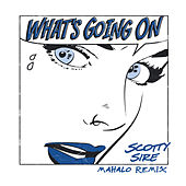 What's Going On (Mahalo Remix) von Scotty Sire
