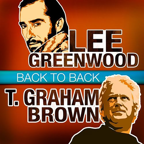 Back to Back - Lee Greenwood & T. Graham Brown by Various Artists