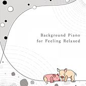 Background Piano for Feeling Relaxed von Animal Piano Lab