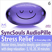 Stress Relief in Everyday Life - Master Stress, Breathe Deeply, Gain Strength with Deep Relaxation - 5, 10, 20, 30 Minutes (Syncsouls Audiopille) von Colin Griffiths-Brown