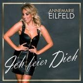 Ich feier Dich (Radio Version) von Annemarie Eilfeld