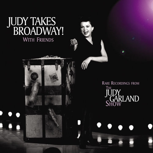 Judy Takes Broadway! With Friends by Judy Garland