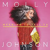 Meaning to Tell Ya by Molly Johnson