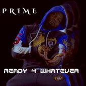 Ready 4 Whatever de Prime Minister