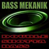 Double Shotta Bass by Bass Mekanik