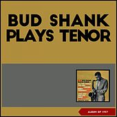 Bud Shank Plays Tenor (Album of 1957) by Bud Shank