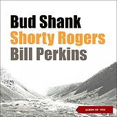 Bud Shank - Shorty Rogers - Bill Perkins (Album of 1955) by Bud Shank