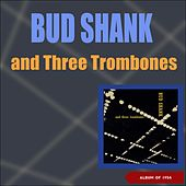 Bud Shank and Three Trombones (Album of 1954) by Bud Shank
