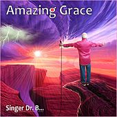 Amazing Grace by Singer Dr. B...