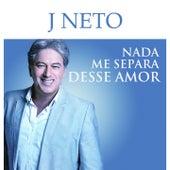 Nada Me Separa Desse Amor de J. Neto