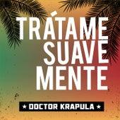 Trátame Suavemente de Doctor Krapula