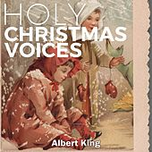 Holy Christmas Voices by Albert King