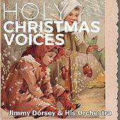 Holy Christmas Voices by Jimmy Dorsey