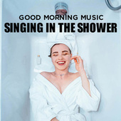 Good Morning Music: Singing in the Shower von Various Artists