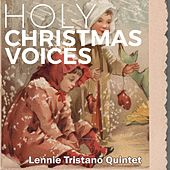 Holy Christmas Voices by Lennie Tristano Quintet &Quartet, Lennie Tristano Sextette, Lennie Tristano Quartet, Lennie Tristano Trio