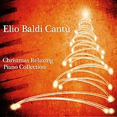Christmas Relaxing Piano Collection von Elio Baldi Cantù