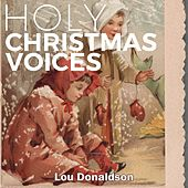 Holy Christmas Voices by Lou Donaldson