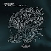 This Ain't No Love Song de Mark Knight