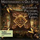 Masterworks in Old Style: Buxtehude, Pachelbel, Haydn, Grieg by Vadim Chaimovich