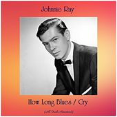 How Long Blues / Cry (All Tracks Remastered) by Johnnie Ray