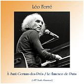 À Saint-Germain-des-Prés / Le flamenco de Paris (All Tracks Remastered) de Leo Ferre