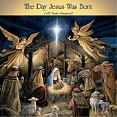 The Day Jesus Was Born (All Tracks Remastered) by Frankie Avalon, Jean Ritchie, John Klein, Leontyne Price, Herbert von Karajan, The Vienna Philharmonic, Sammy Kaye