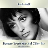 Because You're Mine And Other Hits (All Tracks Remastered) von Keely Smith