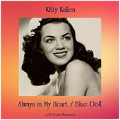 Always in My Heart / Blue Doll (All Tracks Remastered) by Kitty Kallen