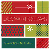Jazz For The Holidays: Instrumental Jazz For Christmas by Various Artists