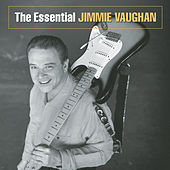 The Essential Jimmie Vaughan by Jimmie Vaughan