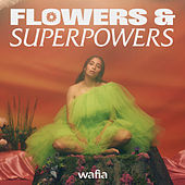Flowers & Superpowers by Wafia