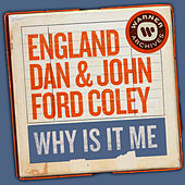 Why Is It Me by England Dan & John Ford Coley
