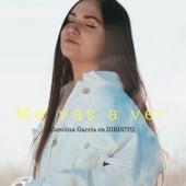 Me vas a ver (Directo) by Carolina García