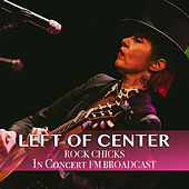 Left Of Center In Concert Rock Chicks FM Broadcast de Various Artists
