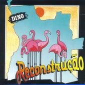 Reconstrução by Dino