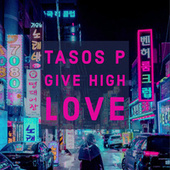 Give High Love by Tasos P.