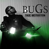 Thug Motivation by Bugs