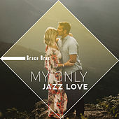 My Only Jazz Love by Grace Brax