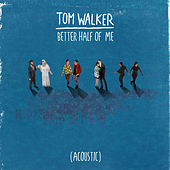 Better Half of Me (Acoustic) by Tom Walker
