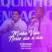 Minha Vida / Nosso Dia a Dia (Ao Vivo) von Marquinhos Sensação