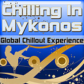 Chilling In Mykonos: Global Chillout Experience (Chill Lounge Edition) by Various Artists