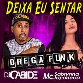 Deixa Eu Sentar (Brega Funk) de Dj Cabide & Mc Sabrynna Japoneca
