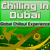 Chilling In Dubai: Global Chillout Experience (Chill Lounge Edition) by Various Artists