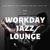 Workday Jazz Lounge (Calm Smooth Jazz Grooves For Daily Chill Out) by Various Artists